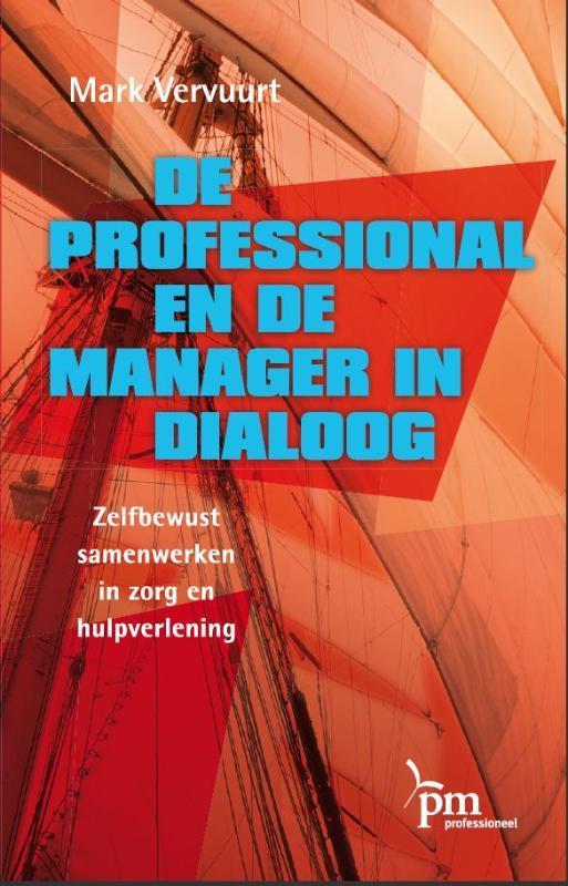 De professional en de manager in dialoog zelfbewust samenwerken in zorg en hulpverlening, Vervuurt, Mark, Hardcover