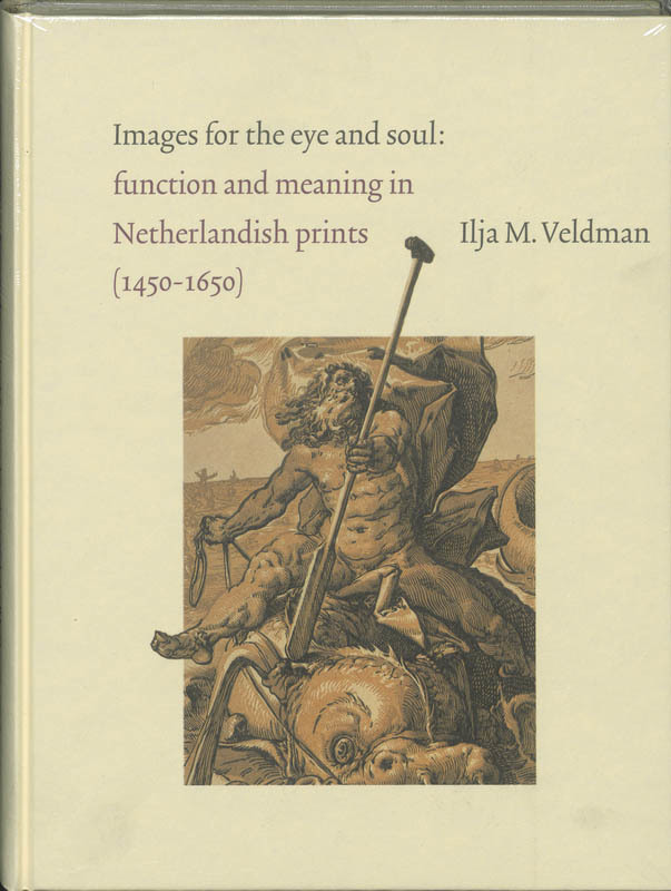 Images for the eye and soul function and meaning in Netherlandish prints (1450-1650), Veldman, I., Hardcover