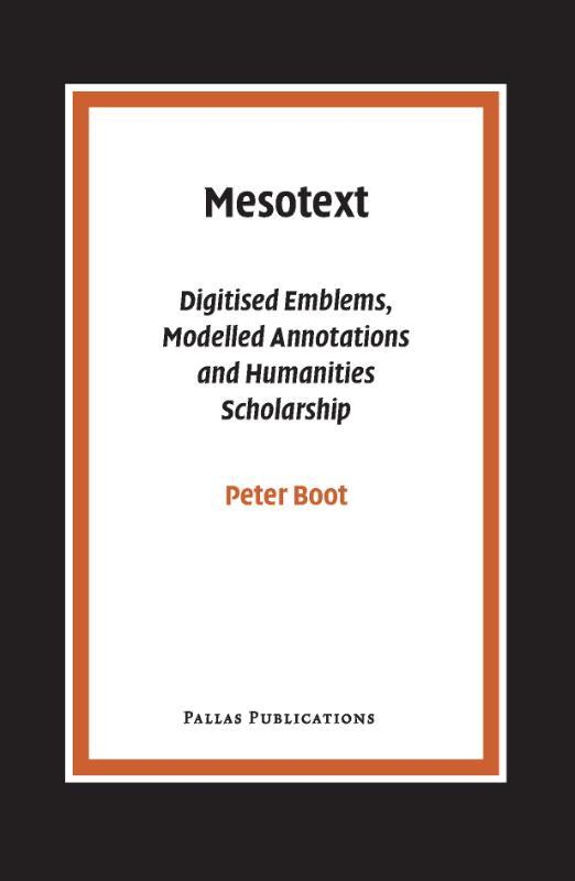 Mesotext digitised Emblems, Modelled Annotations and Humanities Scholarship, Peter Boot, Paperback