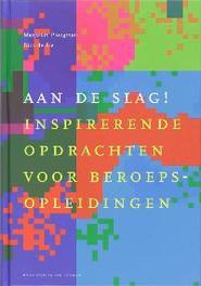 Aan de slag! inspirerende opdrachten maken voor BEROEPSOPLEIDINGEN, D. Bie, Hardcover