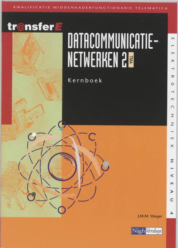 Datacommunicatienetwerken: 2 TMA: Kernboek kwalificatie middenkaderfunctionaris telematica, Stieger, J.M.M., Paperback
