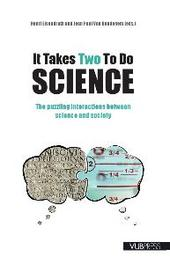 IT TAKES TWO TO DO SCIENCE The puzzling interactions between science and society, Paperback