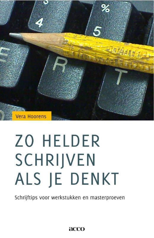 Zo helder schrijven als je denkt schrijftips voor werkstukken en masterproeven, Hoorens, Vera, Paperback