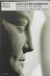 Gestaltbenadering, Gestalt in actie Gestalt in actie : illustratieve teksten van sessies : Perls' laatste en helderste werk, F. Perls, Paperback