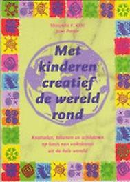 Met kinderen creatief de wereld rond knutselen, tekenen en schilderen op basis van volkskunst uit de hele wereld, Kohl, MaryAnn F., onb.uitv.