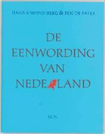 De eenwording van Nederland schaalvergroting en integratie sinds 1800, Knippenberg, Hans, Paperback
