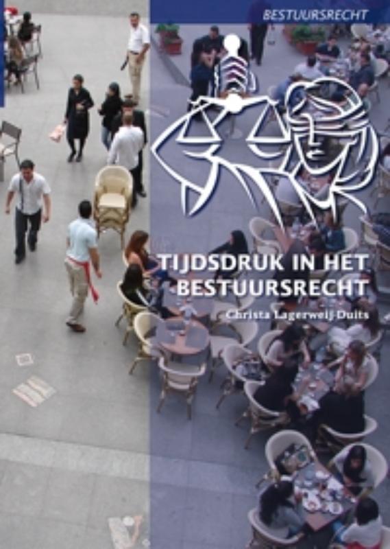 Tijdsdruk in het bestuursrecht Lagerweij-Duits, Christa, Paperback
