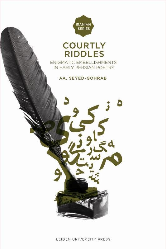 Courtly Riddles enigmatic Embellishments in Early Persian Poetry, Seyed-Gohrab, A. A., Paperback