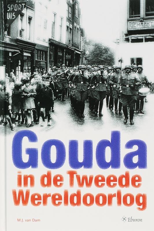 Gouda in de Tweede Wereldoorlog Historische Vereniging Die Goude vij-en -twintigste verzameling bijdragen, R. van Dam, Paperback