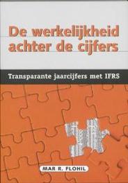 De werkelijkheid achter de cijfers transparante jaarcijfers met IFRS, Flohil, Mar R., Paperback