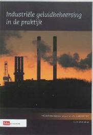 Industriële geluidsbeheersing in de praktijk Praktijkreeks Geluid en Omgeving, J.H. Granneman, Paperback