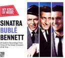 SINATRA, BUBLE, BENNETT MY KIND OF MUSIC