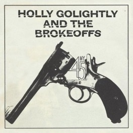 7-MY 45 + 'GETTING HIGH FOR JESUS' & THE BROKEOFFS HOLLY GOLIGHTLY, SINGLE