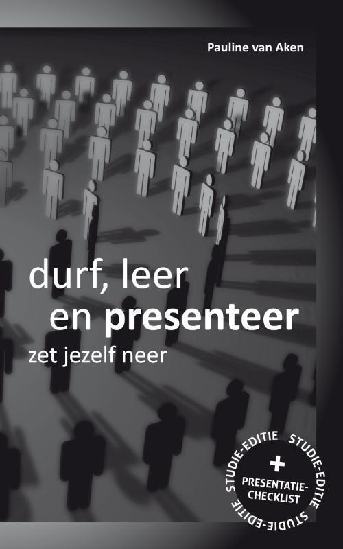 Durf, Leer en Presenteer zet jezelf neer, Aken, Pauline van, Paperback