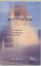 De kunst van het coachen voorwaarden, vaardigheden, gesprekken, Rijkers, Ton, Paperback