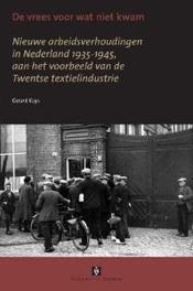 De vrees voor wat niet kwam nieuwe arbeidsverhoudingen in Nederland 1935-1945, aan het voorbeeld van de Twentse textielindustrie, Kuys, Gerardus C.J., Paperback