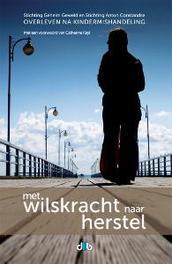 Met wilskracht naar herstel overleven na kindermishandeling, Stichting Anton Constandse, Paperback