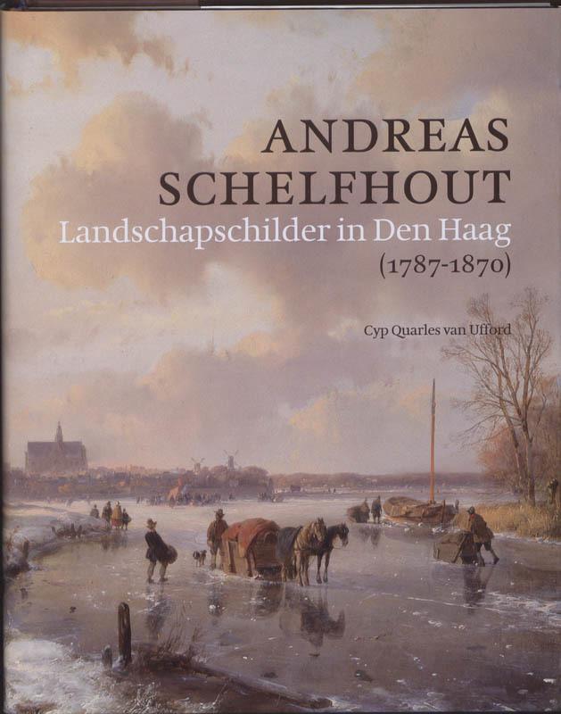 Andreas Schelfhout (1787-1870) landschapschilder in Den Haag, C. Quarles van Ufford, Hardcover