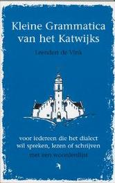 Kleine grammatica van het Katwijks vor iedereen die het dialect wil spreken, lezen en schrijven. Met een woordenlijst, L. de Vink, Paperback