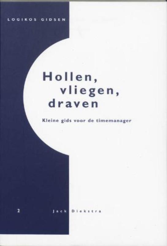 Hollen, vliegen, draven kleine gids voor de timemanager, Jack Diekstra, Paperback