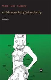 Multi - Girl - Culture an Ethnography of Doing Identity, Linda Duits, Paperback
