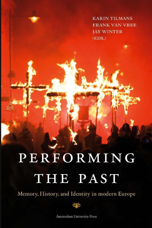 Performing the Past memory, History, and Identity in Modern Europe, Paperback