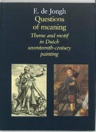 Questions of meaning theme and motif in Dutch seventeenth century painting, E. de Jongh, Paperback