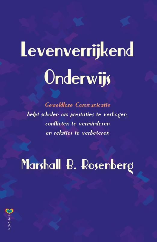 Levenverrijkend Onderwijs Geweldloze Communicatie helpt scholen om prestaties te verhogen, conflicten te verminderen en relaties te verbeteren, Rosenberg, Marshall B., Paperback