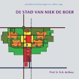 De stad van Niek de Boer polemische beschouwingen over stad en regio, N.A. de Boer, Paperback