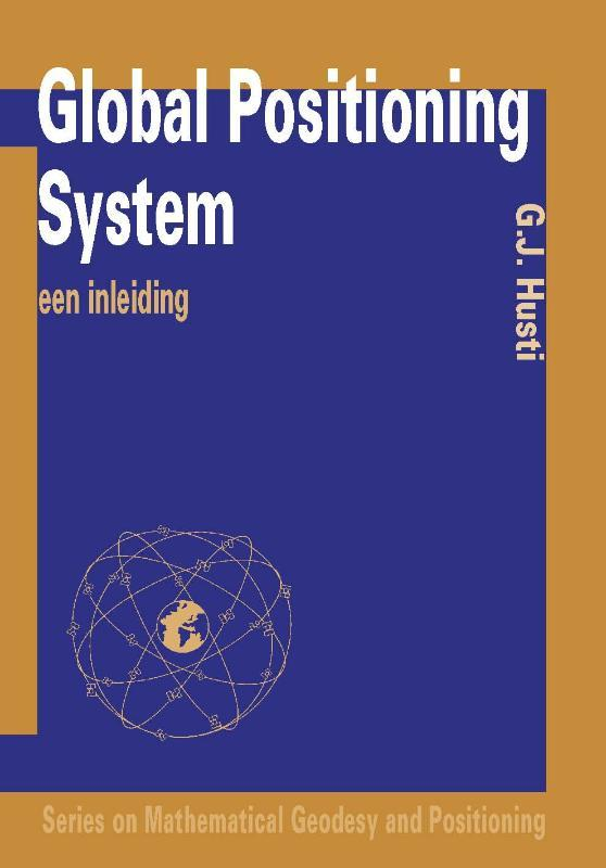 Global position system: Nederlandse editie een inleiding, Husti, G.J., Paperback