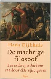 De machtige filosoof een andere geschiedenis van de antieke wijsbegeerte, H. Dijkhuis, Paperback