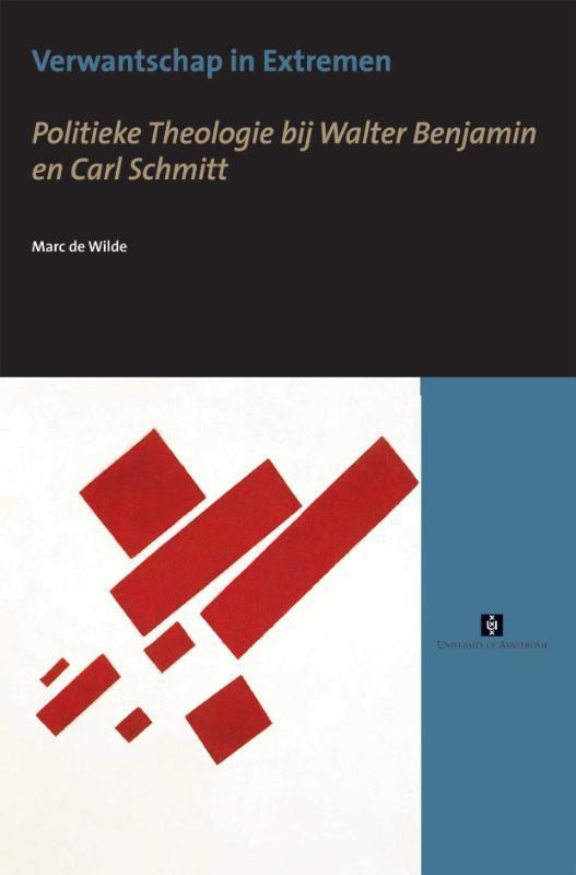 Verwantschap in Extremen politieke theologie bij Walter Benjamin en Carl Schmitt, De Wilde, Marc, Paperback