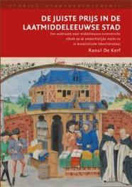 De juiste prijs in de laatmiddeleeuwse stad een onderzoek naar middeleeuwse economische ethiek op basis van ambachtsreglementen en moralistische lekenliteratuur, De Kerf, Raoul, Paperback