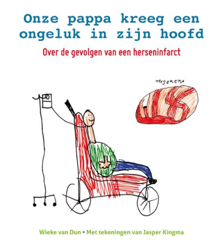 Onze pappa kreeg een ongeluk in zijn hoofd over de gevolgen van een herseninfarct, Van Dun, Wieke, Paperback