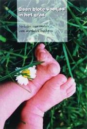 Geen blote voetjes in het gras verhalen van ouders van overleden kinderen, Paperback