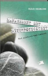 Management met synchroniciteit het creeren van kansen, R. Heijblom, Paperback