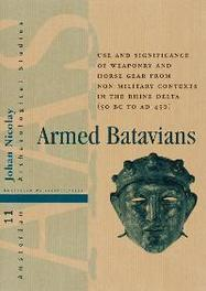 Armed Batavians use and significance of weaponry and horse gear from non-military contexts in the Rhine Delta (50 BC to AD 450), Nicolay, J., Hardcover