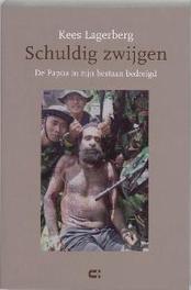 Schuldig zwijgen de Papua in zijn bestaan bedreigd, K. Lagerberg, Paperback