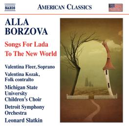 SONGS FOR LADA/TO THE NEW DETROIT S.O./LEONARD SLATKIN A. BORZOVA, CD