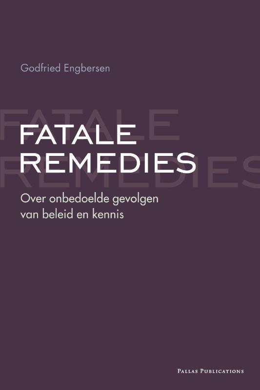 Fatale remedies over de onbedoelde gevolgen van beleid en kennis, Engbersen, Godfried, Paperback