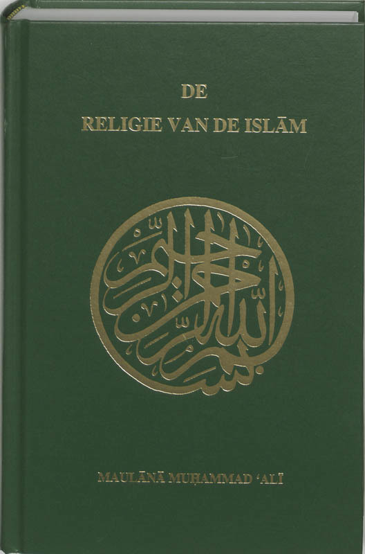 De religie van de Islam een uitgebreide verhandeling van de bronnen, beginselen, wetten en voorschriften van de Islam, Hardcover