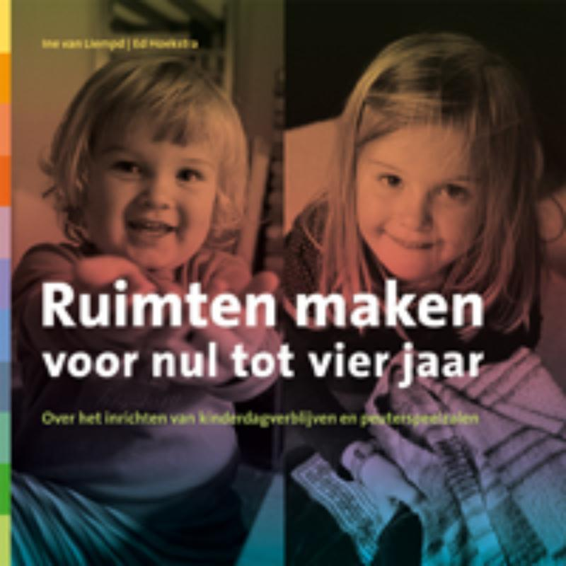 Ruimten maken voor nul tot vier jaar over het inrichten van kinderdagverblijven en peuterspeelzalen, Van Liempd, Ine, Paperback