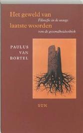 Het geweld van laatste woorden filosofie in de marge van de gezondheidsethiek, Van Bortel, Paulus, Paperback