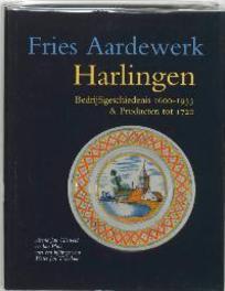 Harlingen: Bedrijfsgeschiedenis 1610-1933 & producten tot 1720 Fries aardewerk, Gierveld, A.J., Hardcover