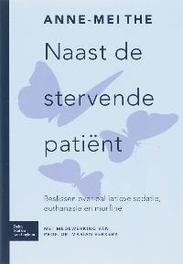 Naast de stervende patiënt beslissen over palliatieve sedatie, euthanasie en morfine, Anne Mei, Paperback