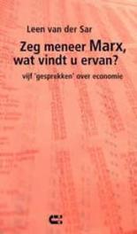 ZEG MENEER MARX, wat vindt u ervan? vijf gesprekken over economie, SAR, VAN DER, LEEN, Paperback