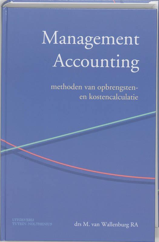 Management accounting methoden van opbrengsten- en kostencalculatie, M. van Wallenburg, Hardcover
