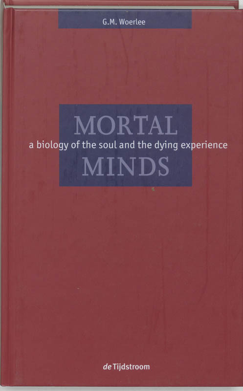 Mortal Minds a biology of the soul and the dying experience, Woerlee, G.M., Hardcover