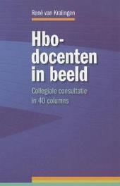 Hbo-docenten in beeld collegiale consultatie in 40 columns, R. van Kralingen, Paperback