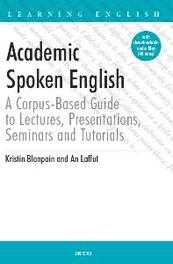 Academic spoken English a corpus-based guide to lecturers, presentations, seminars and tutorials, Blanpain, Kristin, Paperback